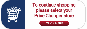 To continue shopping, please select your Price Chopper store